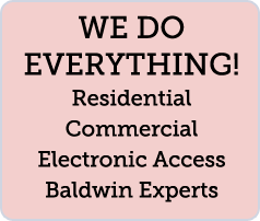 WE DO EVERYTHING! Residential Commercial Electronic Access Baldwin Experts